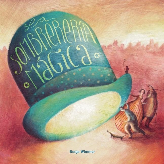 La sombrerería mágica  by  Sonja Wimmer