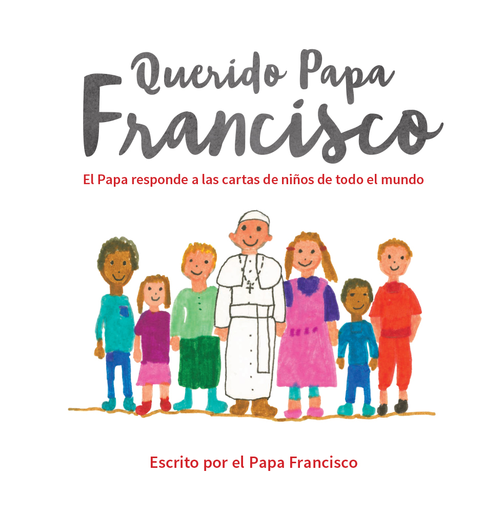 Dear Pope Francis: The Pope Answers Letters from Children from Around the World Pope Francis