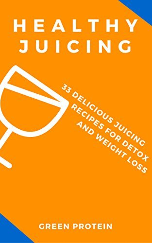 Healthy Juicing: 33 Delicious Juicing Recipes For Detox and Weight Loss  by  Green Protein