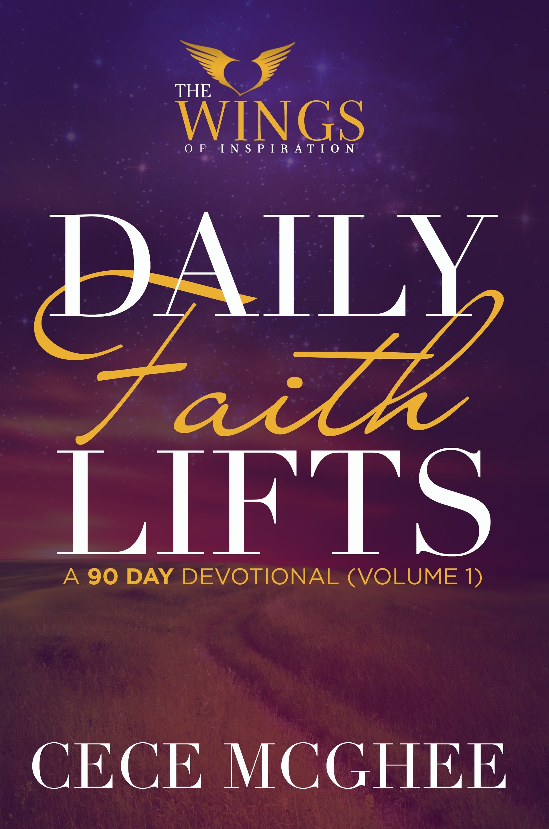 Daily Faith Lifts™ A 90-Day Devotional Volume 1  by  Cece McGhee