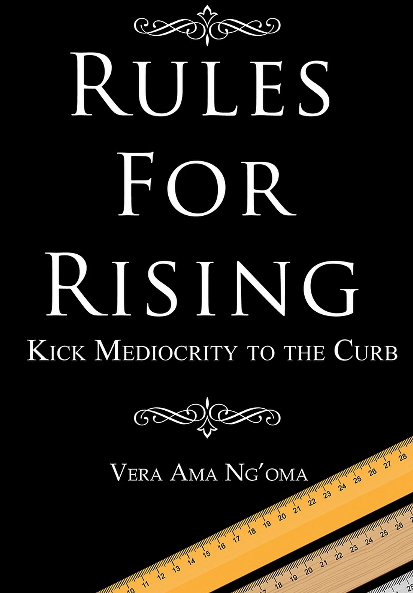 Rules for Rising: Kick Mediocrity To The Curb Vera Ngoma