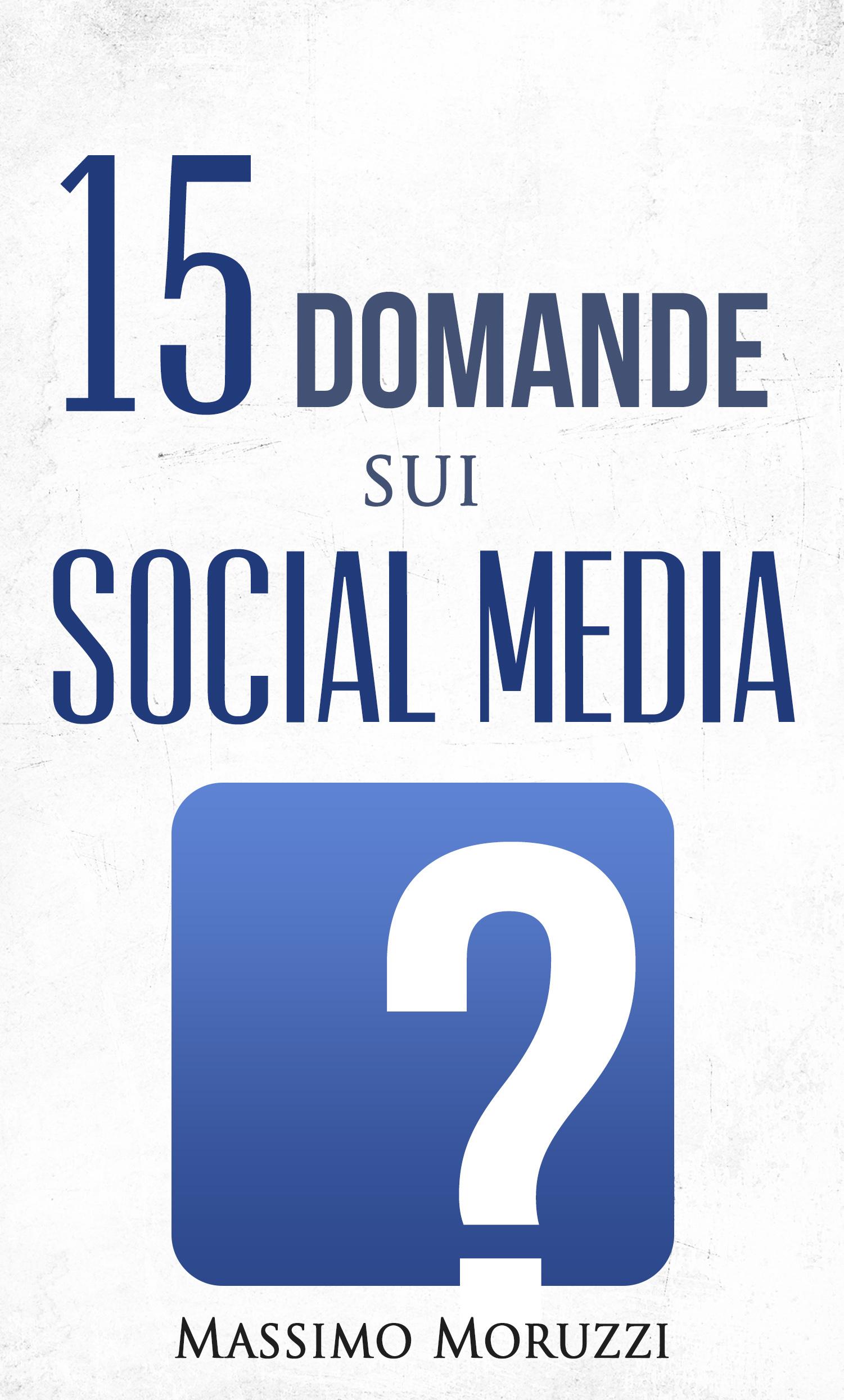15 Domande sui Social Media  by  Massimo Moruzzi