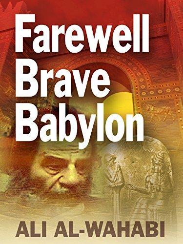 Farewell Brave Babylon  by  Ali Al-Wahabi