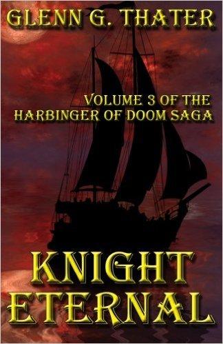 Knight Eternal (The Harbinger of Doom Saga, #3) Glenn G. Thater