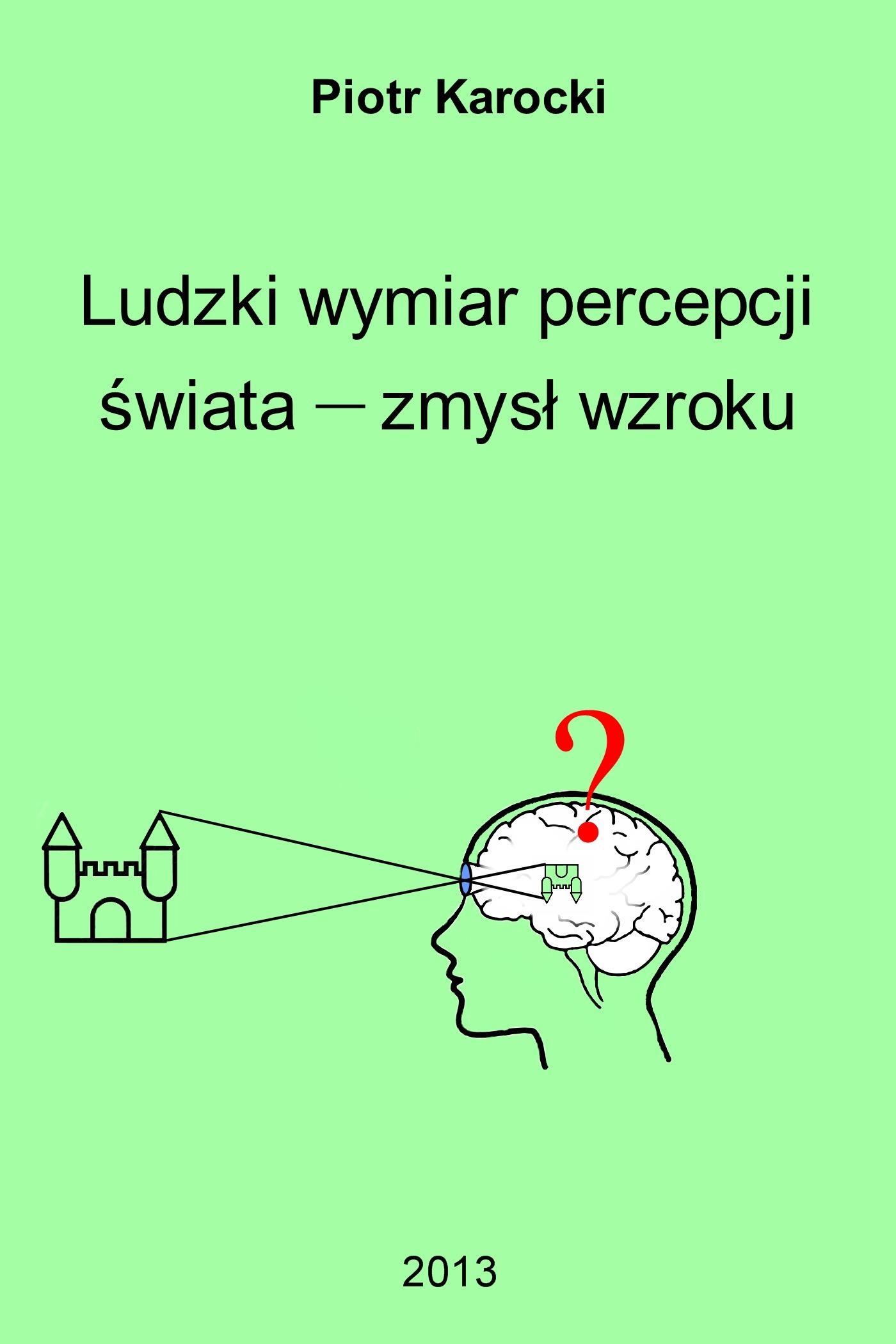 Ludzki wymiar percepcji świata: zmysł wzroku Piotr Karocki