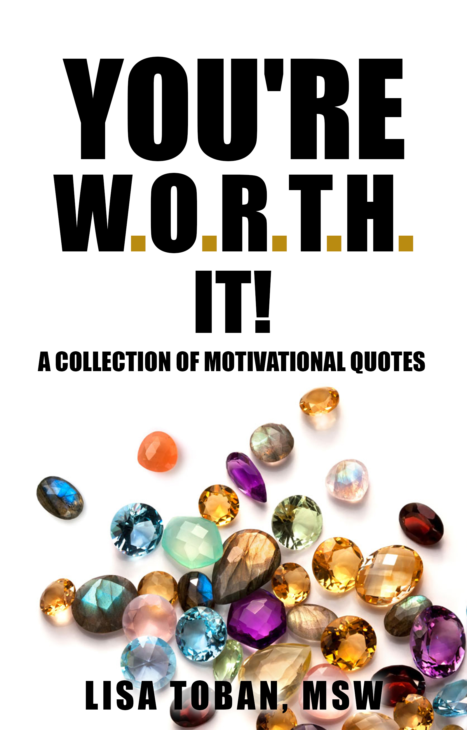 Youre W.O.R.T.H. It! A Collection of Motivational Quotes LToban