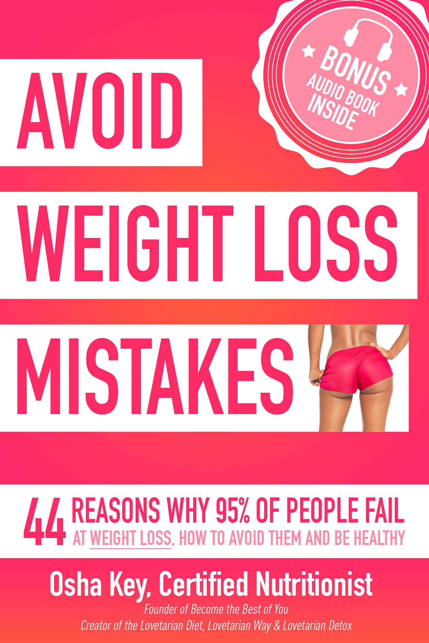 Avoid Weight Loss Mistakes. 44 Reasons Why 95% of People Fail at Weight Loss, How to Avoid Them and Be Healthy  by  Osha Key