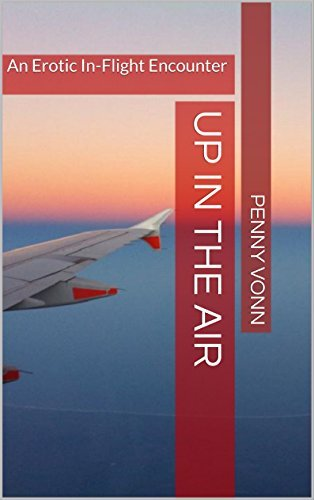 Up in the Air: An Erotic In-Flight Encounter Penny Vonn