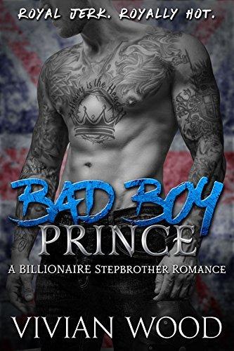 Bad Boy Prince: A Billionaire Stepbrother Romance  by  Vivian Wood