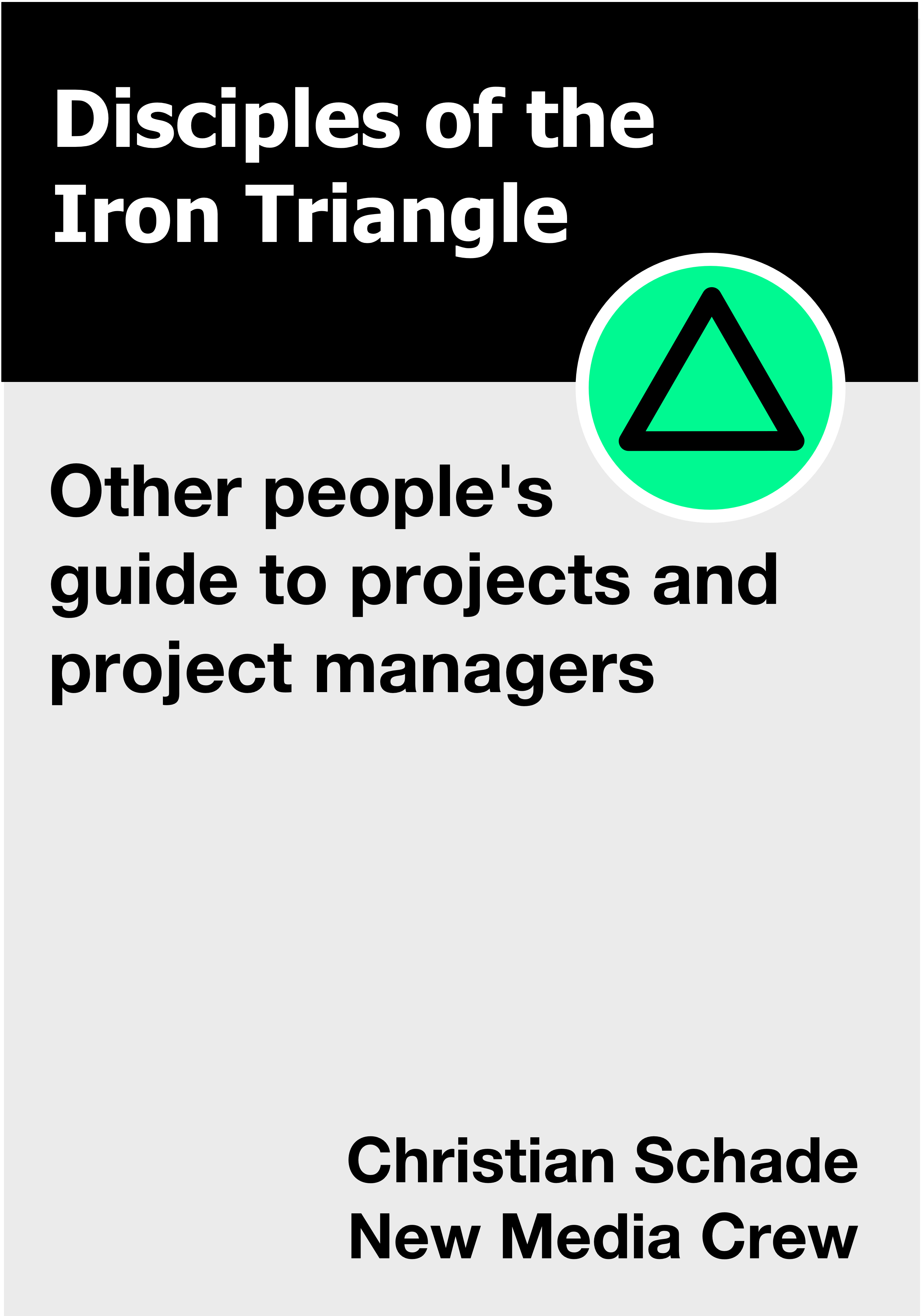 Disciples of the Iron Triangle: Other Peoples Guide to Projects and Project Managers  by  Christian Schade