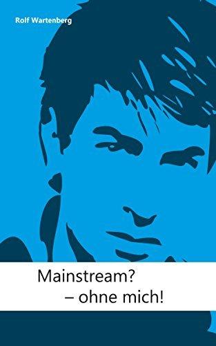 Mainstream? - ohne mich!  by  Rolf Wartenberg