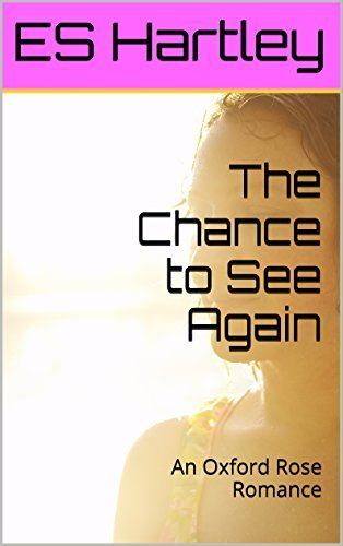 The Chance to See Again: An Oxford Rose Romance  by  ES Hartley