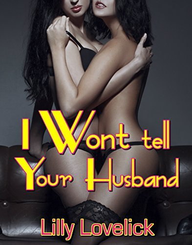 I WONT TELL YOUR HUSBAND  by  Lilly Lovelick