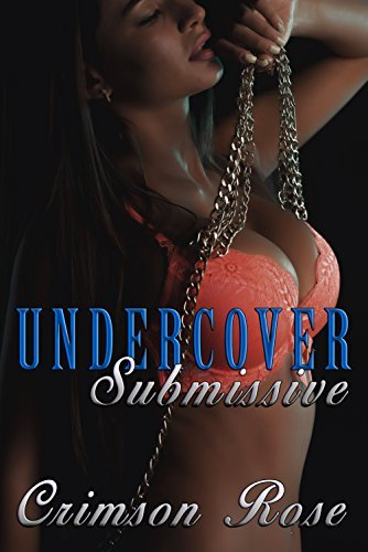Undercover Submissive  by  Crimson Rose