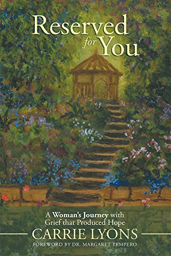 Reserved for You: A Womans Journey with Grief that Produced Hope.  by  Carrie Lyons