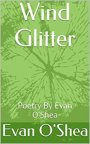 Wind Glitter: Poetry By Evan OShea Evan OShea