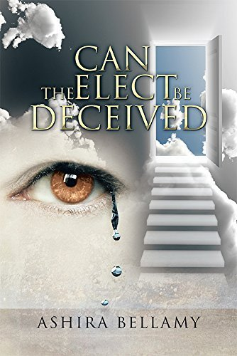 Can the Elect Be Deceived  by  Ashira Bellamy