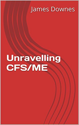 Unravelling CFS/ME  by  James Downes