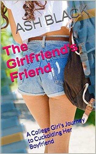 The Girlfriends Friend- Vol 1: A College Girls Journey to Cuckolding Her Boyfriend ASH BLACK