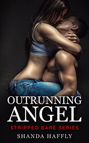 Outrunning Angel (Stripped Bare Book 1) Shanda Haffly