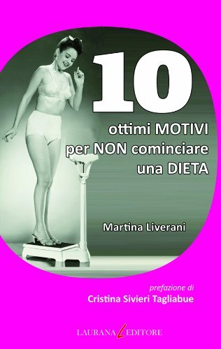 10 ottimi motivi per non cominciare una dieta Martina Liverani