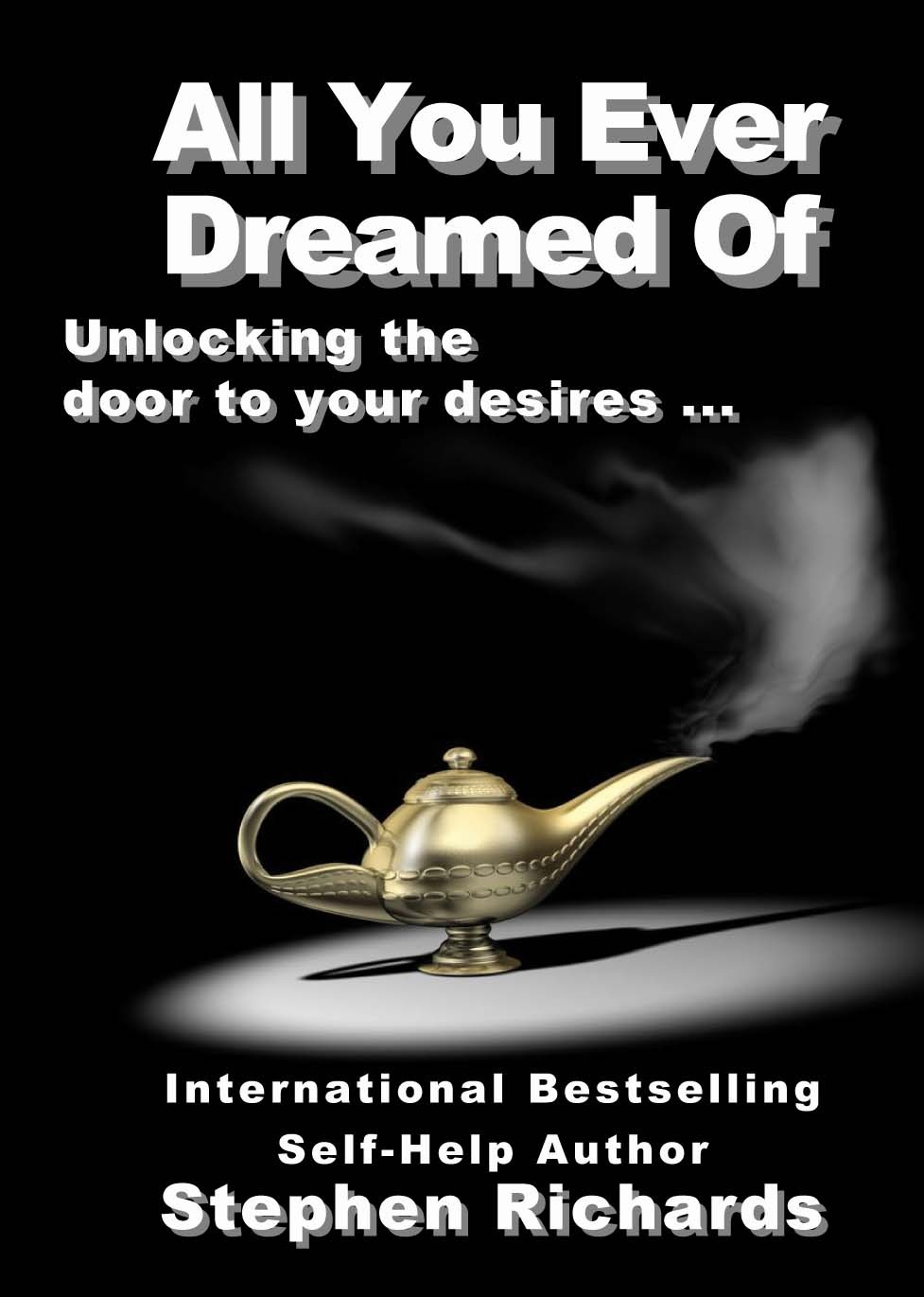 All You Ever Dreamed Of: Unlocking the door to your desires  by  Stephen Richards