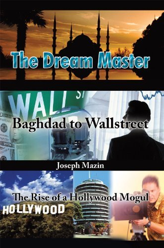 The Dream Master: Baghdad to Wallstreet The Rise of a Hollywood Mogul Joseph Mazin