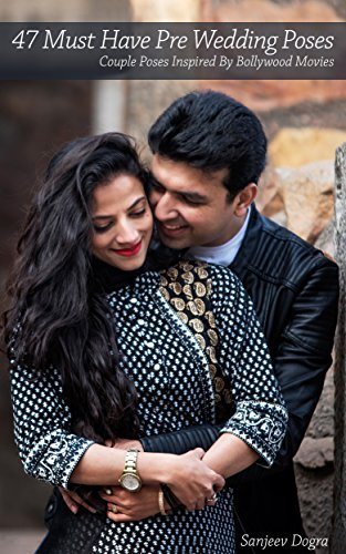 47 Must Have Pre Wedding Poses: Couple Poses Inspired By Bollywood Movies  by  Sanjeev Dogra