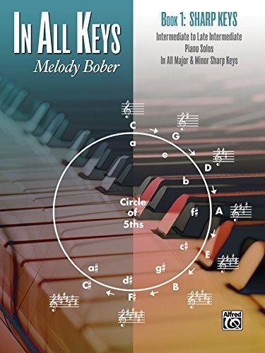 In All Keys, Book 1 - Sharp Keys: Intermediate to Late Intermediate Piano Solos in All Major and Minor Sharp Keys  by  Melody Bober
