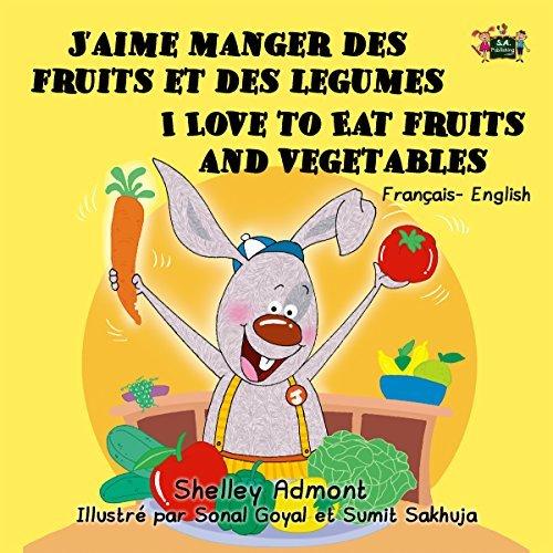 Jaime manger des fruits et des legumes I Love to Eat Fruits and Vegetables (french bilingual childrens books, bilingual french books,french kids books) ... Bilingual Collection)  by  Shelley Admont