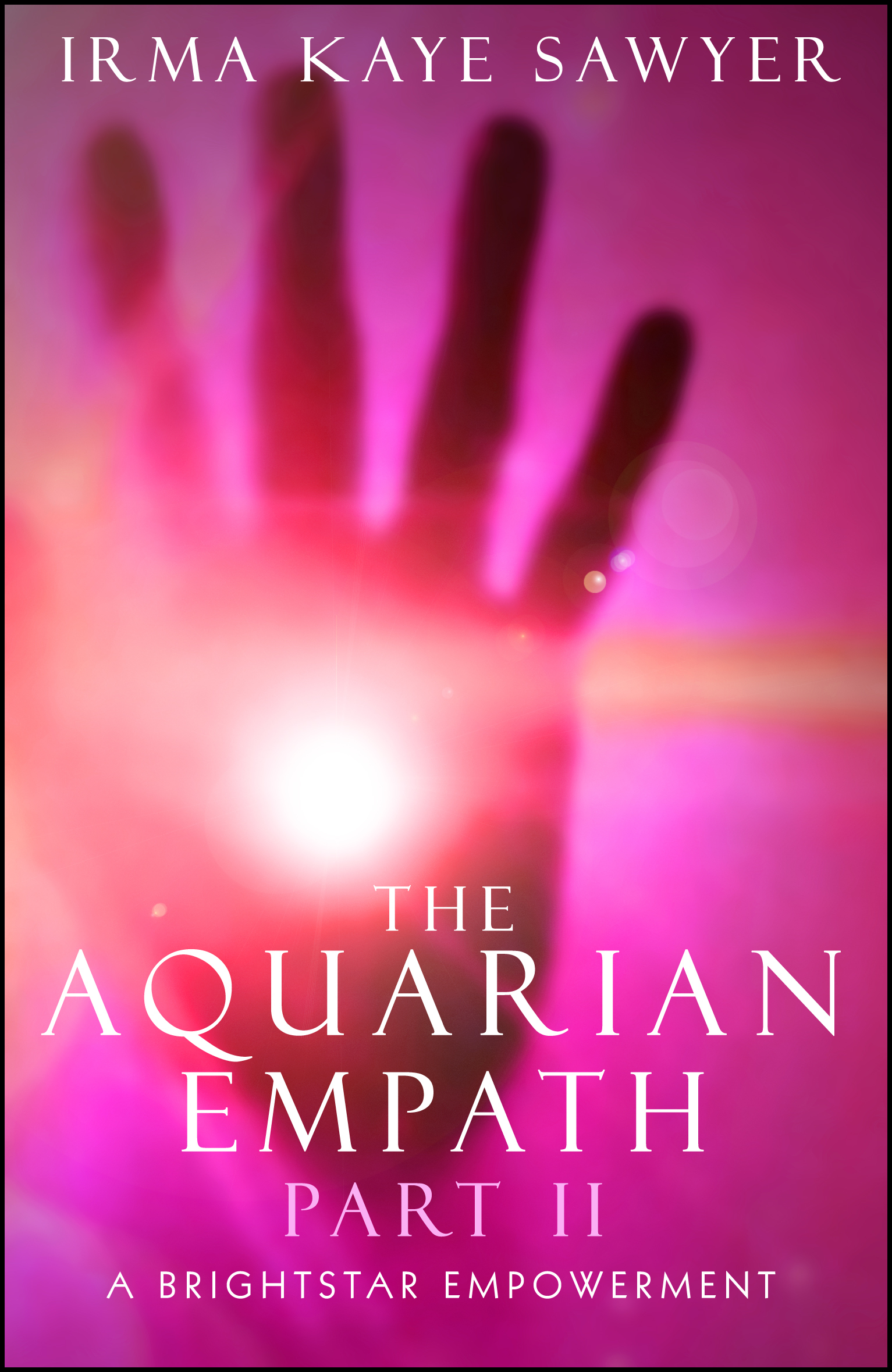 The Aquarian Empath, Part II: A BrightStar Empowerment  by  Irma Kaye Sawyer