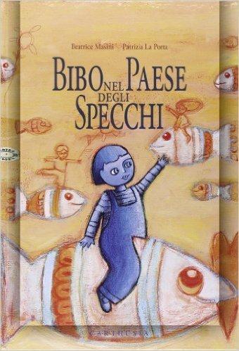 Bibo nel paese degli specchi Beatrice Masini