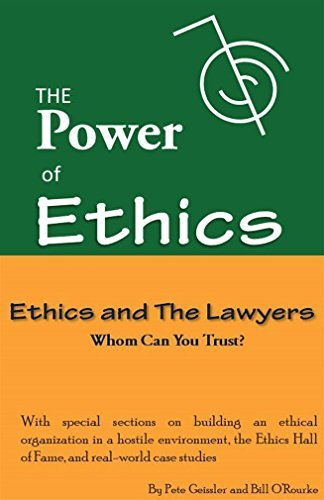 Ethics and The Lawyers: Whom can you Trust?  by  Pete Geissler