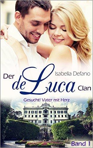 Gesucht! Vater mit Herz: Der de Luca Clan (Band 1)  by  Isabella Defano