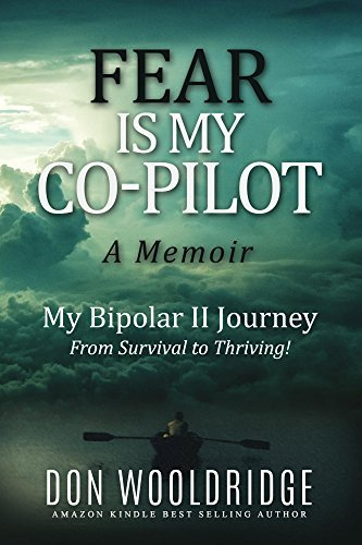 Fear is My Co-Pilot: A Memoir | My Bipolar II Journey - From Survival to Thriving Don Wooldridge
