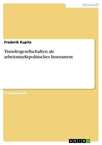 Transfergesellschaften als arbeitsmarktpolitisches Instrument  by  Frederik Kupitz