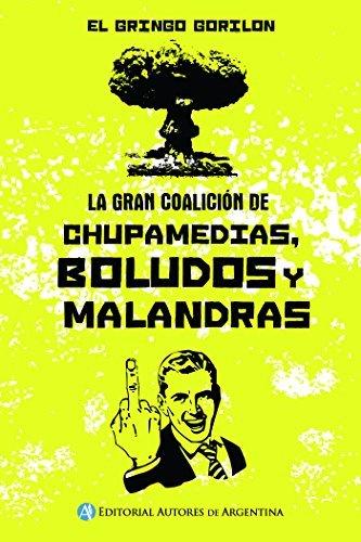 La gran coalición de chupamedias, boludos y malandras  by  Roberto Travesani