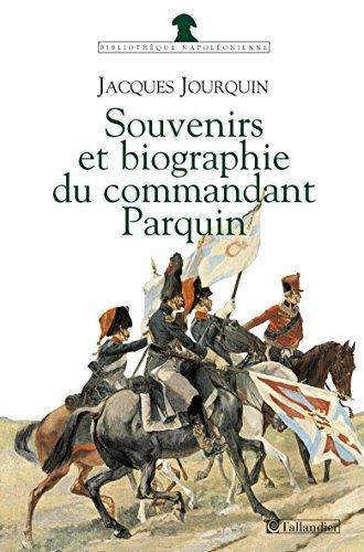 Souvenirs et Biographie du Commandant Parquin  by  Charles Parquin
