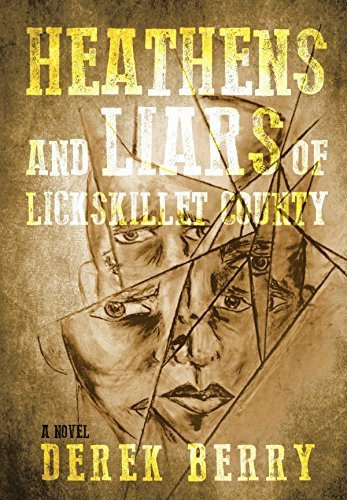 Heathens and Liars of Lickskillet County: A Novel  by  Derek Berry