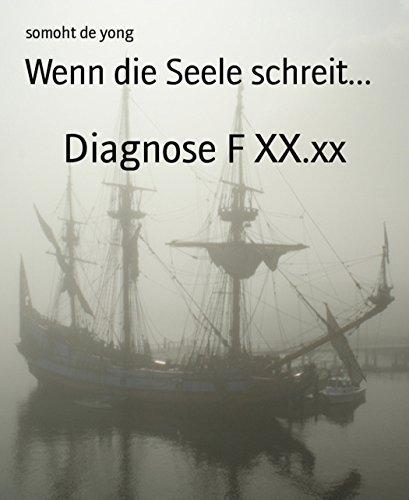 Wenn die Seele schreit...: Diagnose F XX.xx  by  somoht de yong