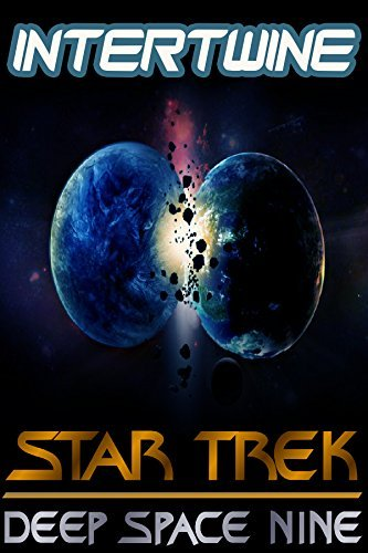 Intertwine: Star Trek invasion, Renegades, New Frontier, Voyager, The Next Generation (Deep Space Nine Reloaded Book 4) Frank Smith