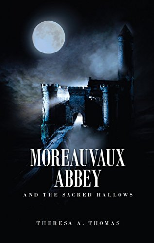 Moreauvaux Abbey and the Sacred Hallows  by  Theresa a Thomas