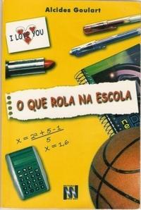 O que rola na escola  by  Alcides Goulart