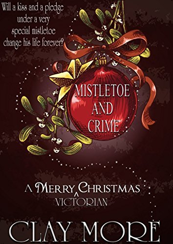 Mistletoe and Crime - a Victorian Christmas Tale  by  Clay More