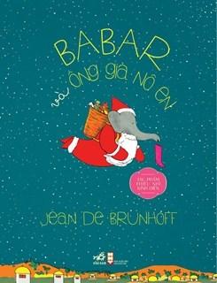 Babar và ông già Nô en (Chú voi Babar, #5) Jean de Brunhoff