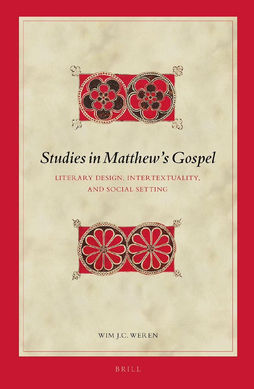 Studies in Matthews Gospel: Literary Design, Intertextuality, and Social Setting  by  W J C Weren