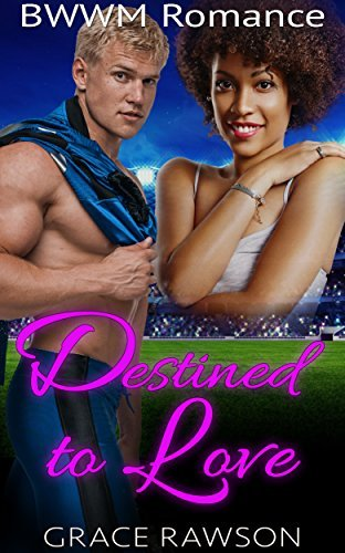 BWWM Romance: Destined to Love (Multicultural Interracial BWWM Billionaire Football Sports Romance)  by  Grace Rawson