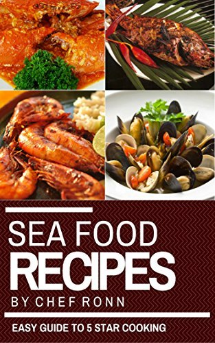 Seafood Recipes: An Easy Guide to 5 Star Cooking: 25 Healthy Easy and Tasty Recipes (Seafood Cookbook) (Cook to Impress) Chef Ronn