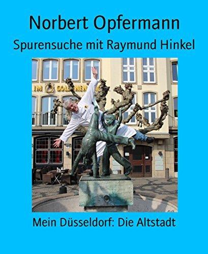 Spurensuche mit Raymund Hinkel: Mein Düsseldorf: Die Altstadt Norbert Opfermann