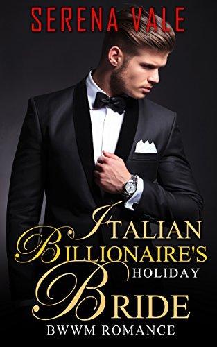 ROMANCE: Italian Billionaires Holiday Bride (BWWM Alpha Billionaire Marriage of Convenience Romance)  by  Serena Vale